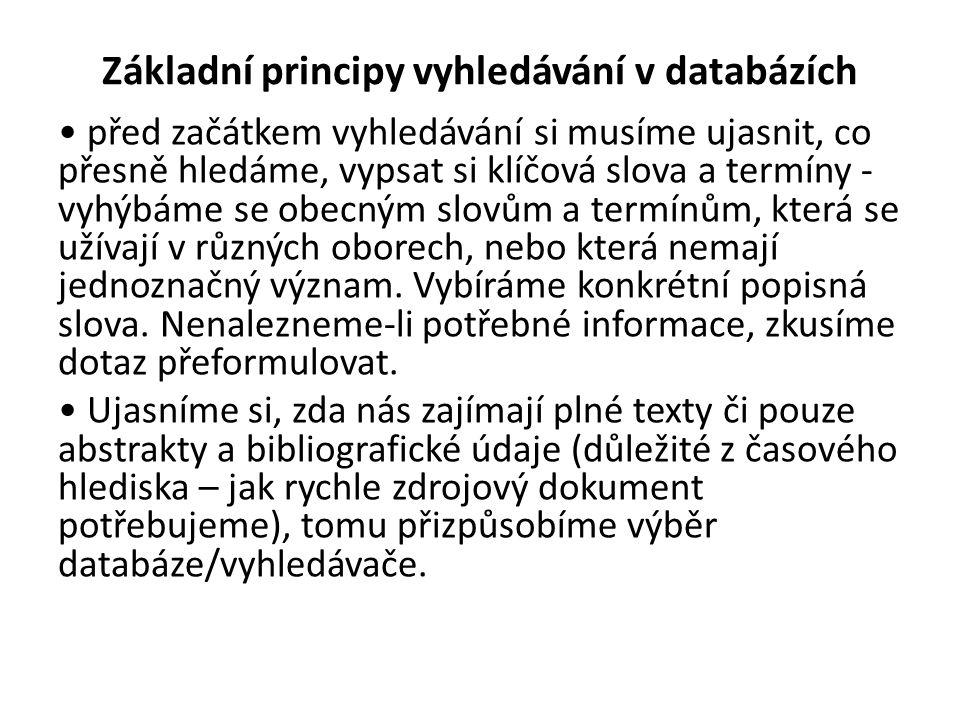 Základní principy vyhledávání v databázích před začátkem vyhledávání si musíme ujasnit, co přesně hledáme, vypsat si klíčová slova a termíny - vyhýbám