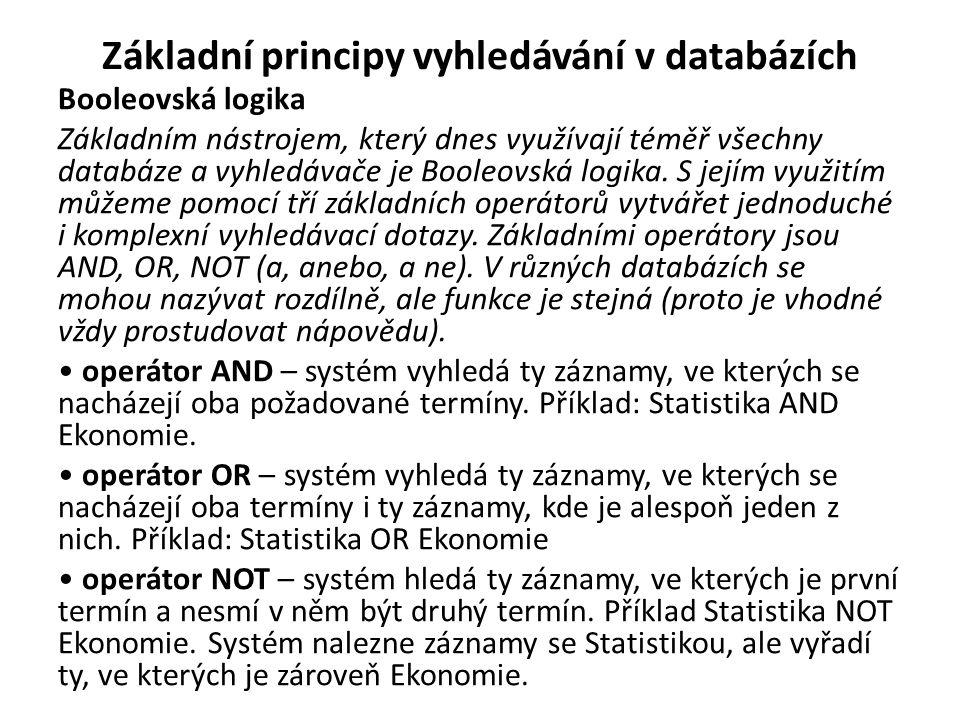Základní principy vyhledávání v databázích Booleovská logika Základním nástrojem, který dnes využívají téměř všechny databáze a vyhledávače je Booleov