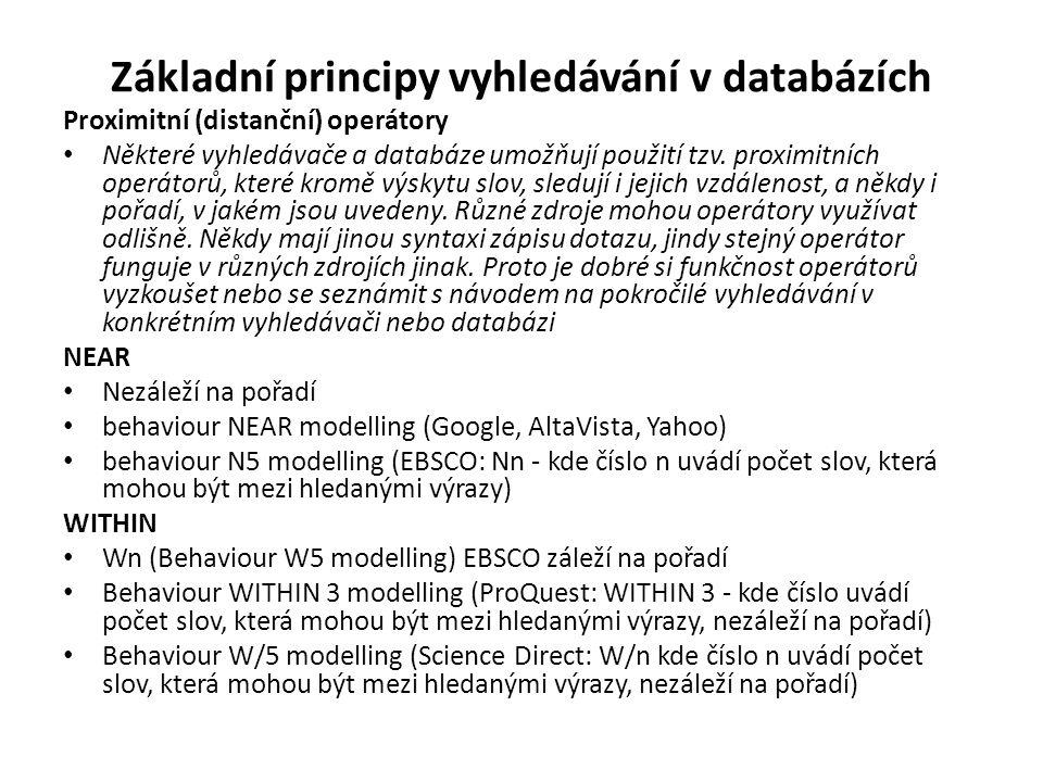 Proximitní (distanční) operátory Některé vyhledávače a databáze umožňují použití tzv. proximitních operátorů, které kromě výskytu slov, sledují i jeji