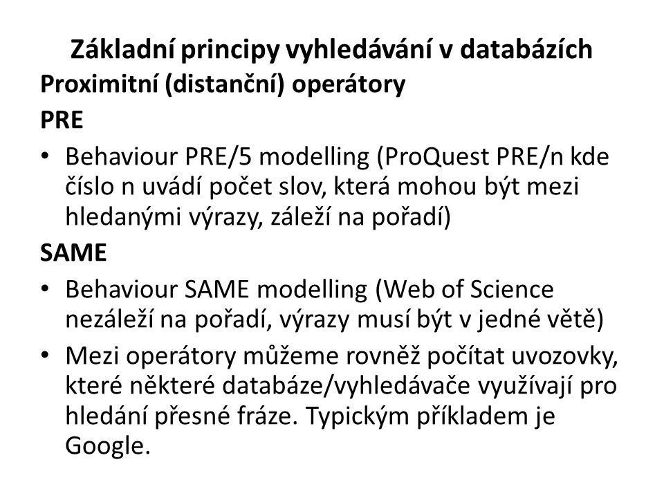 Základní principy vyhledávání v databázích Proximitní (distanční) operátory PRE Behaviour PRE/5 modelling (ProQuest PRE/n kde číslo n uvádí počet slov