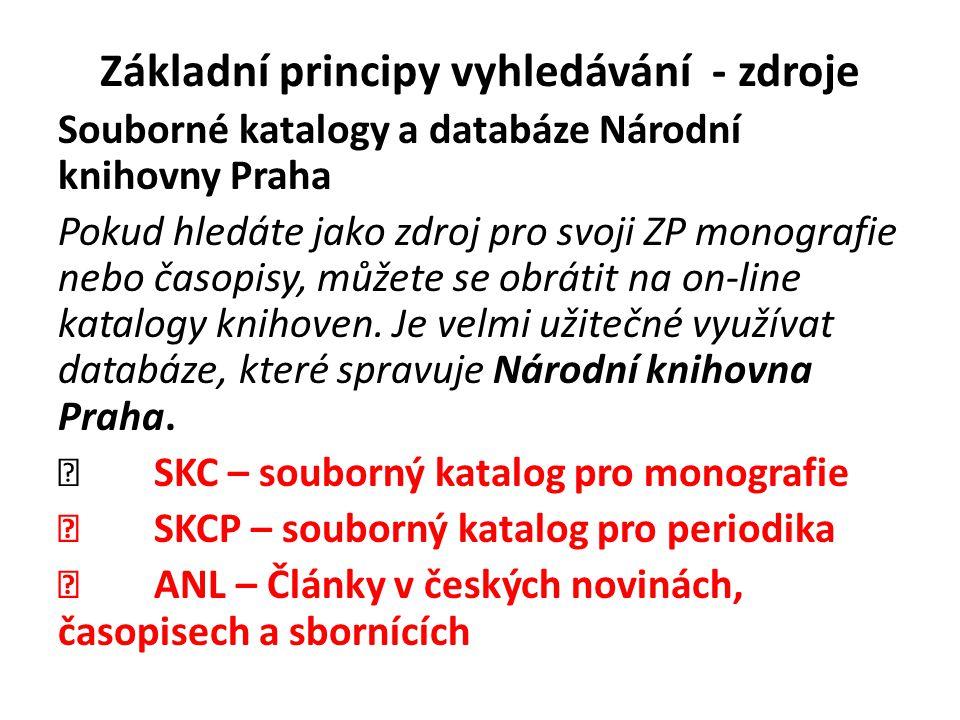 Základní principy vyhledávání - zdroje Souborné katalogy a databáze Národní knihovny Praha Pokud hledáte jako zdroj pro svoji ZP monografie nebo časop