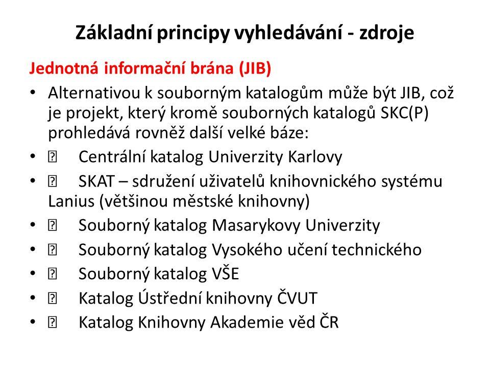 Základní principy vyhledávání - zdroje Jednotná informační brána (JIB) Alternativou k souborným katalogům může být JIB, což je projekt, který kromě so