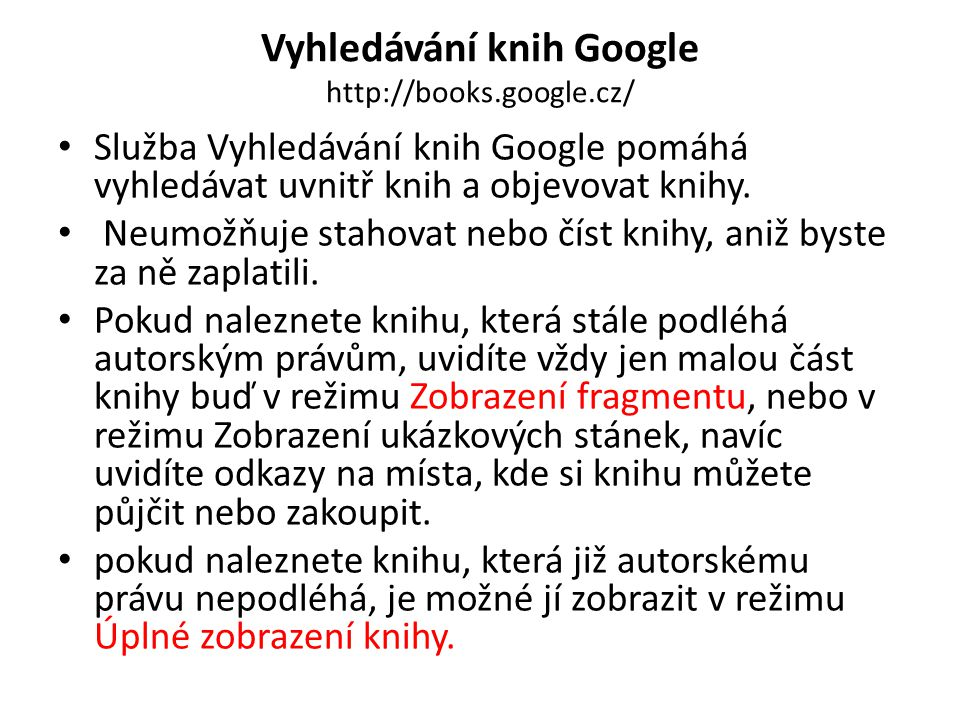 Vyhledávání knih Google http://books.google.cz/ Služba Vyhledávání knih Google pomáhá vyhledávat uvnitř knih a objevovat knihy. Neumožňuje stahovat ne