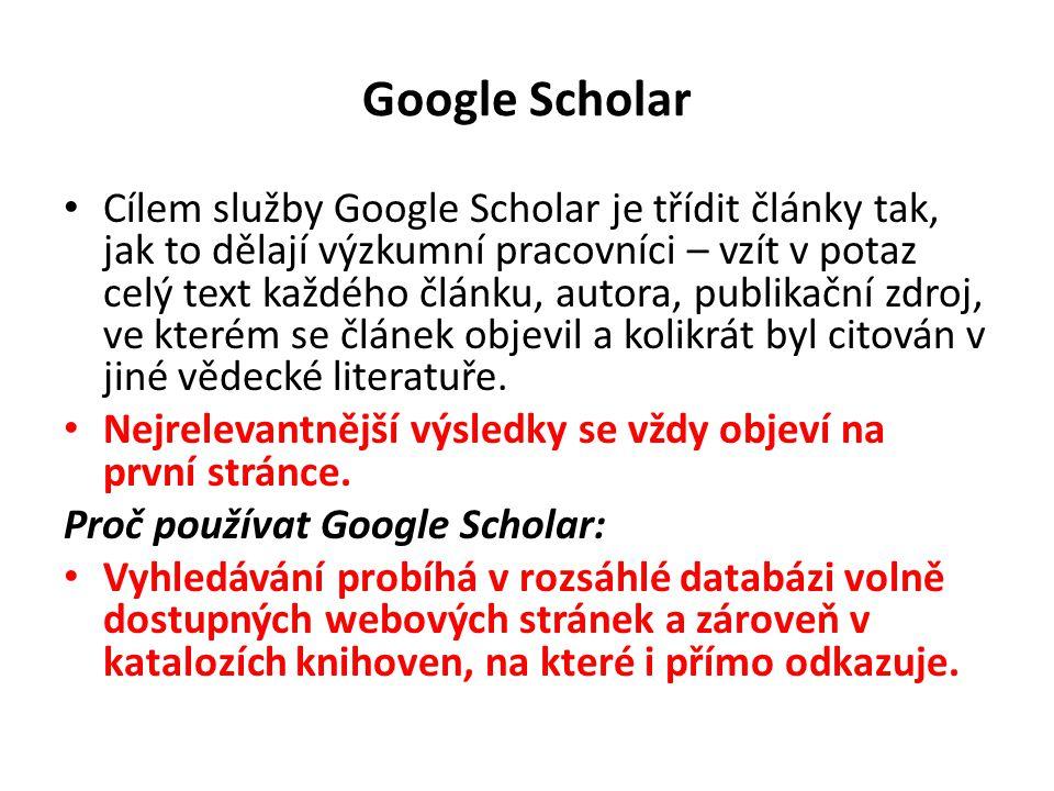 Google Scholar Cílem služby Google Scholar je třídit články tak, jak to dělají výzkumní pracovníci – vzít v potaz celý text každého článku, autora, pu