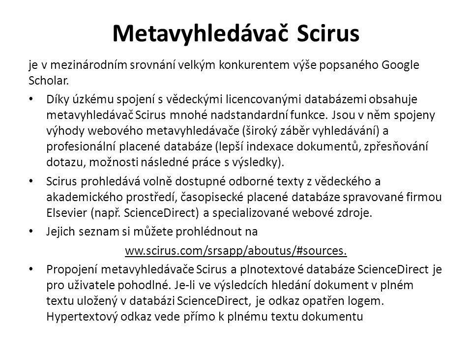 Metavyhledávač Scirus je v mezinárodním srovnání velkým konkurentem výše popsaného Google Scholar. Díky úzkému spojení s vědeckými licencovanými datab