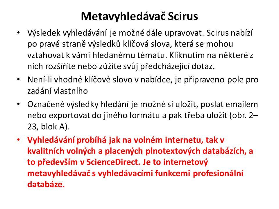 Metavyhledávač Scirus Výsledek vyhledávání je možné dále upravovat. Scirus nabízí po pravé straně výsledků klíčová slova, která se mohou vztahovat k v