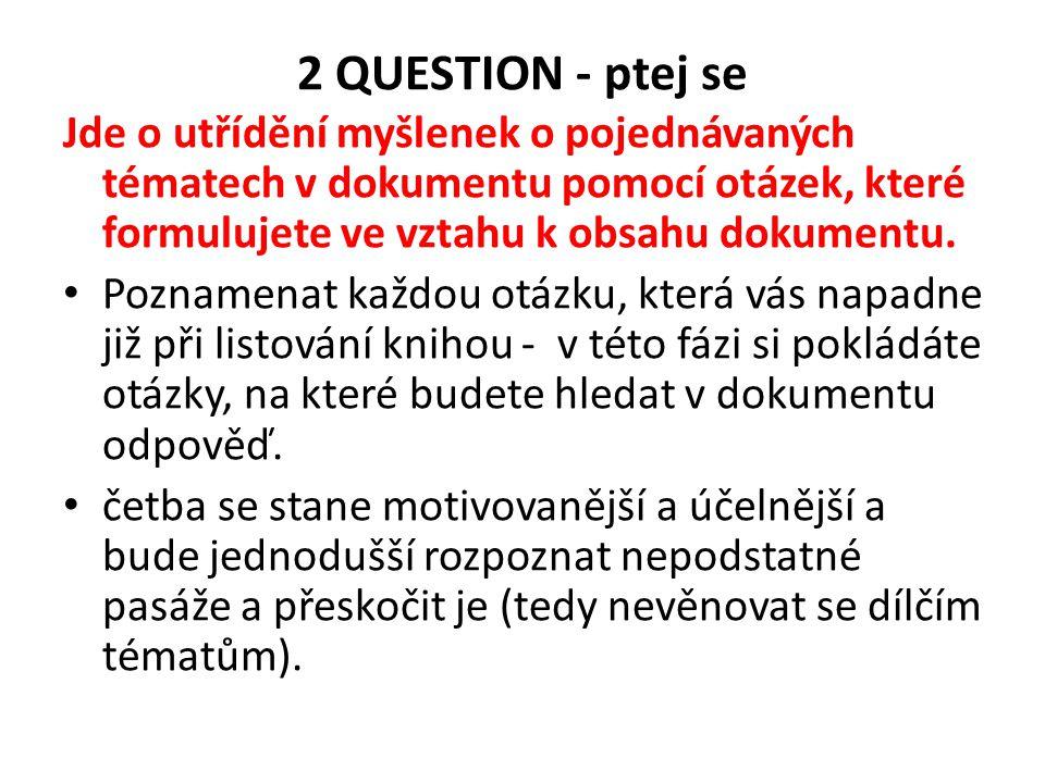2 QUESTION - ptej se Jde o utřídění myšlenek o pojednávaných tématech v dokumentu pomocí otázek, které formulujete ve vztahu k obsahu dokumentu. Pozna