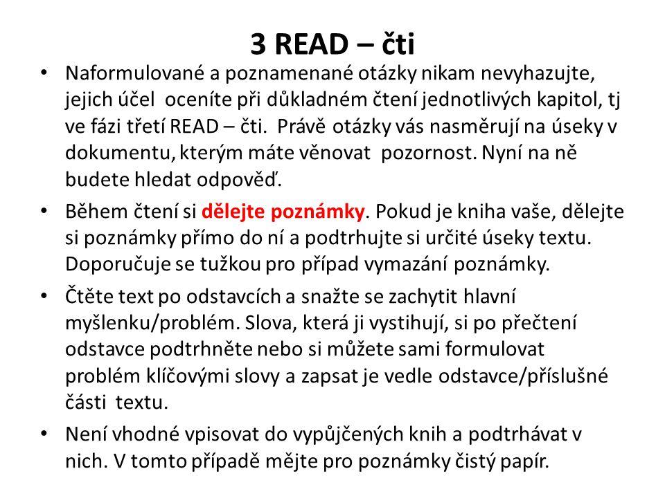 3 READ – čti Naformulované a poznamenané otázky nikam nevyhazujte, jejich účel oceníte při důkladném čtení jednotlivých kapitol, tj ve fázi třetí READ
