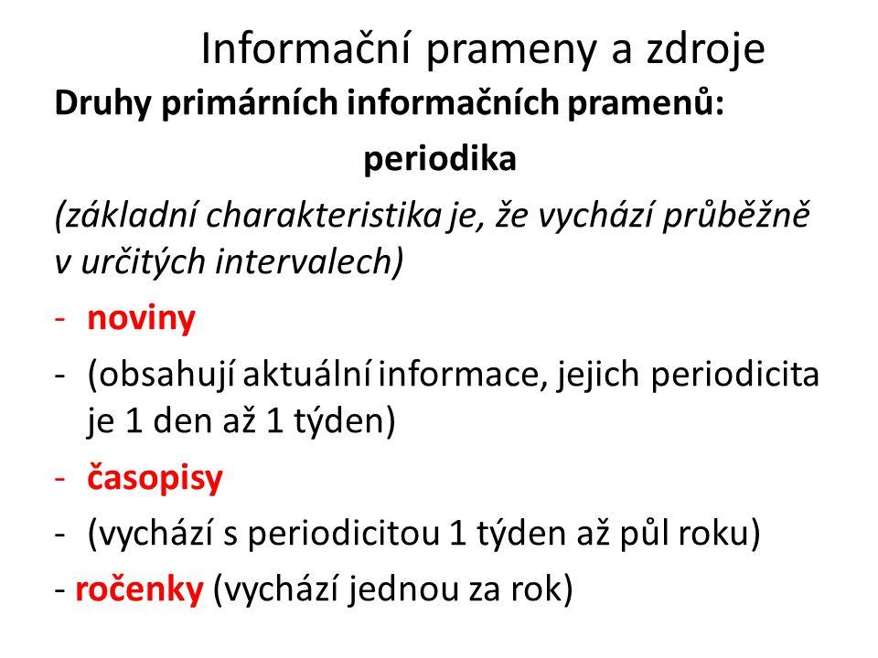 Informační prameny a zdroje Druhy primárních informačních pramenů: periodika (základní charakteristika je, že vychází průběžně v určitých intervalech)