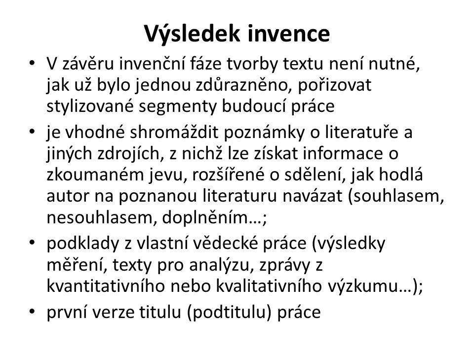 Výsledek invence V závěru invenční fáze tvorby textu není nutné, jak už bylo jednou zdůrazněno, pořizovat stylizované segmenty budoucí práce je vhodné