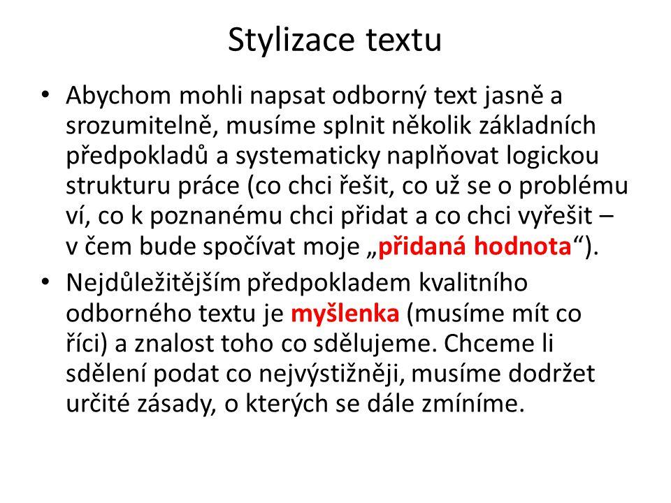 Stylizace textu Abychom mohli napsat odborný text jasně a srozumitelně, musíme splnit několik základních předpokladů a systematicky naplňovat logickou