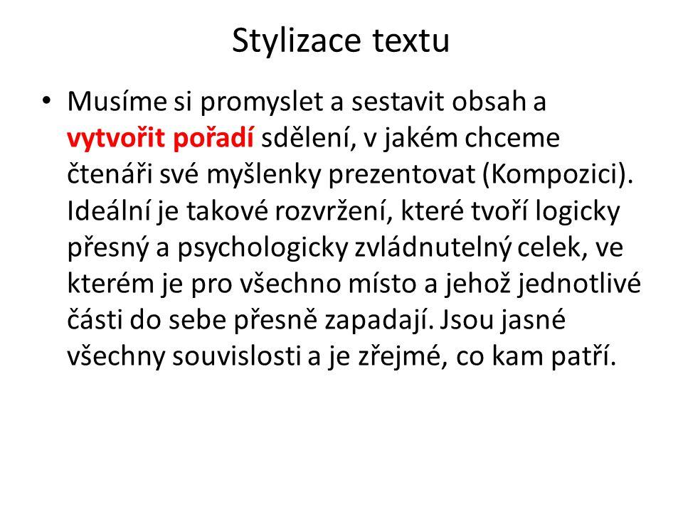 Stylizace textu Musíme si promyslet a sestavit obsah a vytvořit pořadí sdělení, v jakém chceme čtenáři své myšlenky prezentovat (Kompozici). Ideální j