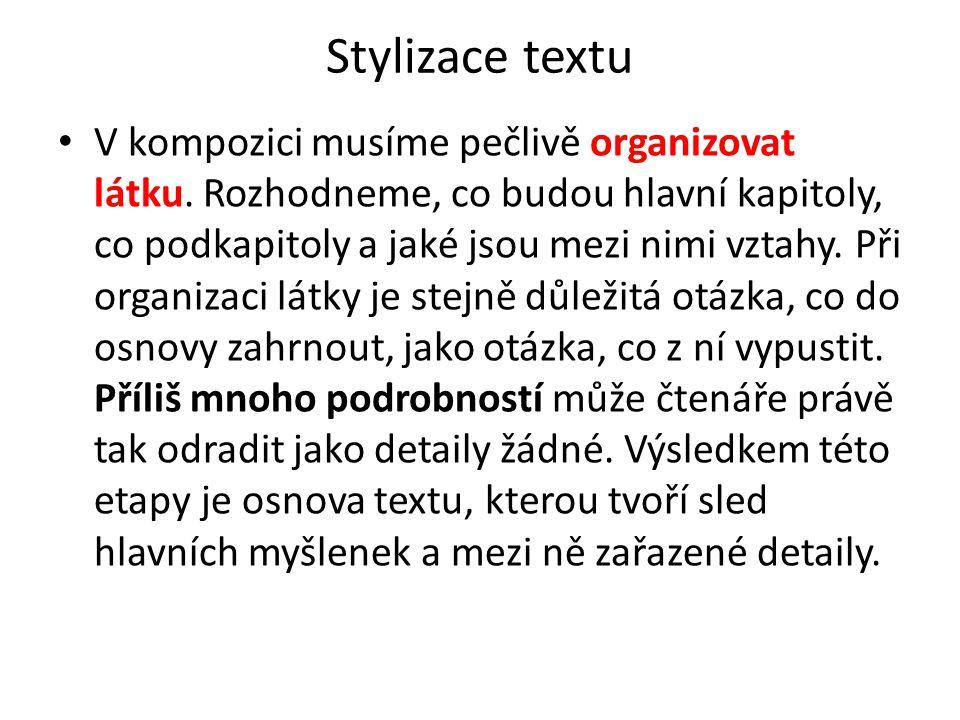 Stylizace textu V kompozici musíme pečlivě organizovat látku. Rozhodneme, co budou hlavní kapitoly, co podkapitoly a jaké jsou mezi nimi vztahy. Při o