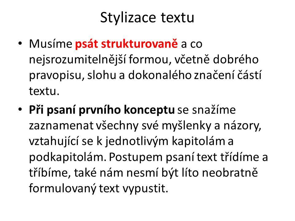 Stylizace textu Musíme psát strukturovaně a co nejsrozumitelnější formou, včetně dobrého pravopisu, slohu a dokonalého značení částí textu. Při psaní