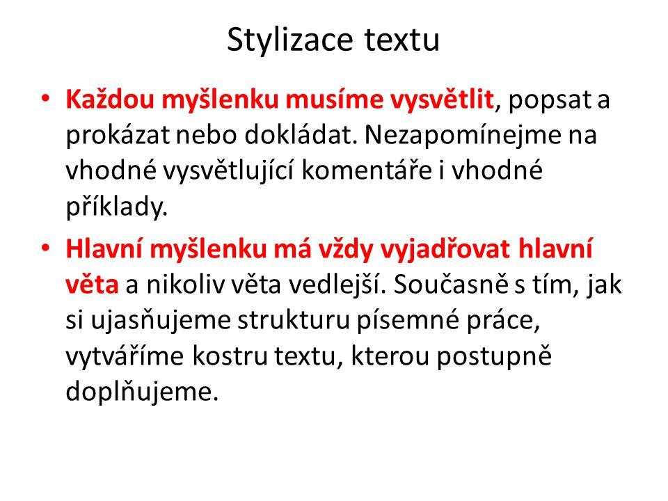 Stylizace textu Každou myšlenku musíme vysvětlit, popsat a prokázat nebo dokládat. Nezapomínejme na vhodné vysvětlující komentáře i vhodné příklady. H