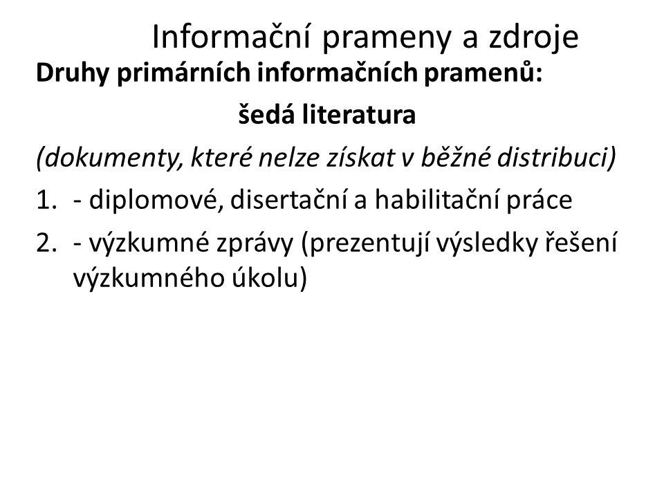 Informační prameny a zdroje Druhy primárních informačních pramenů: šedá literatura (dokumenty, které nelze získat v běžné distribuci) 1.- diplomové, d