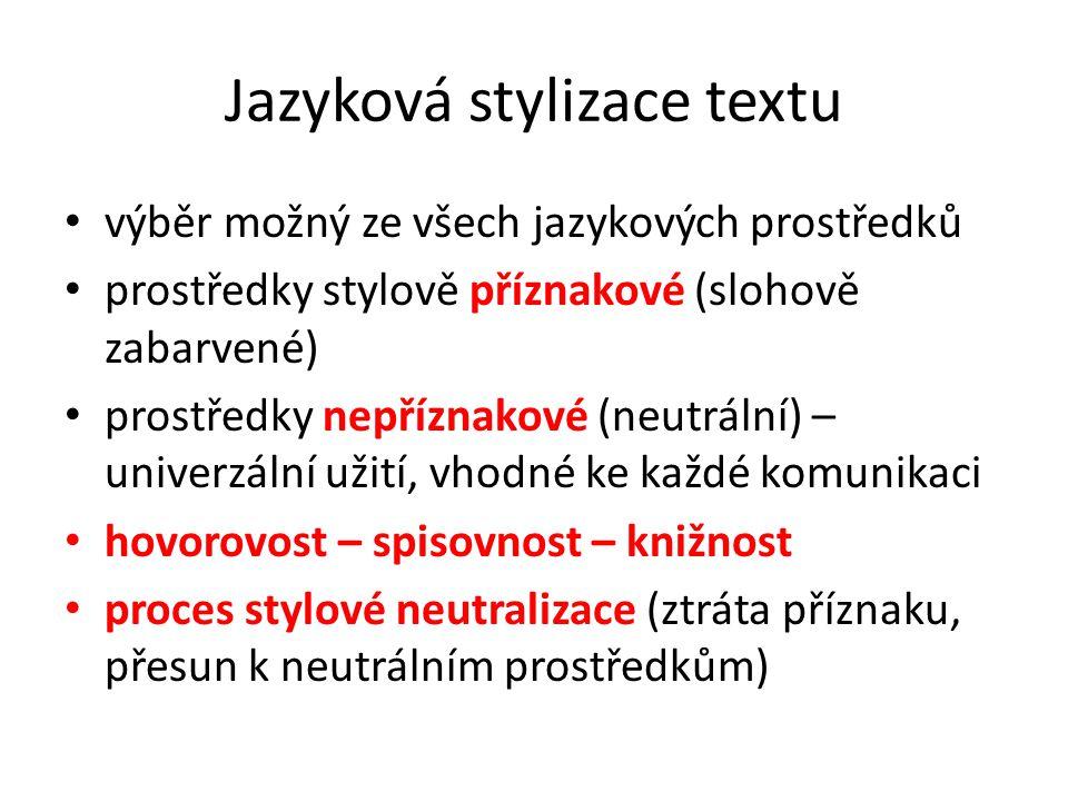 Jazyková stylizace textu výběr možný ze všech jazykových prostředků prostředky stylově příznakové (slohově zabarvené) prostředky nepříznakové (neutrál