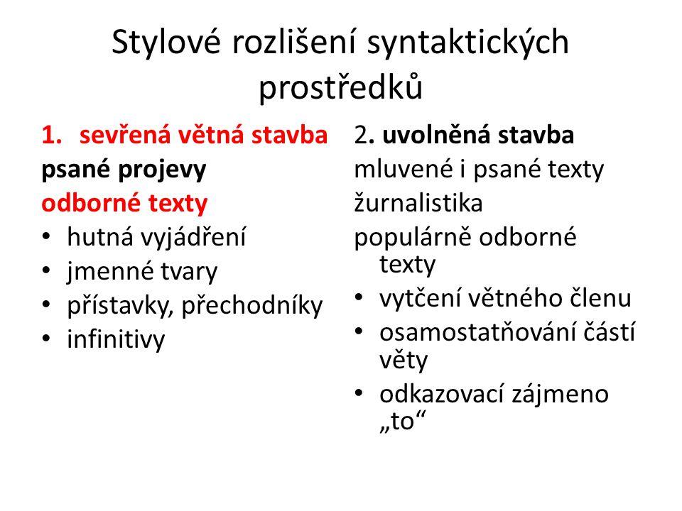 Stylové rozlišení syntaktických prostředků 1.sevřená větná stavba psané projevy odborné texty hutná vyjádření jmenné tvary přístavky, přechodníky infi