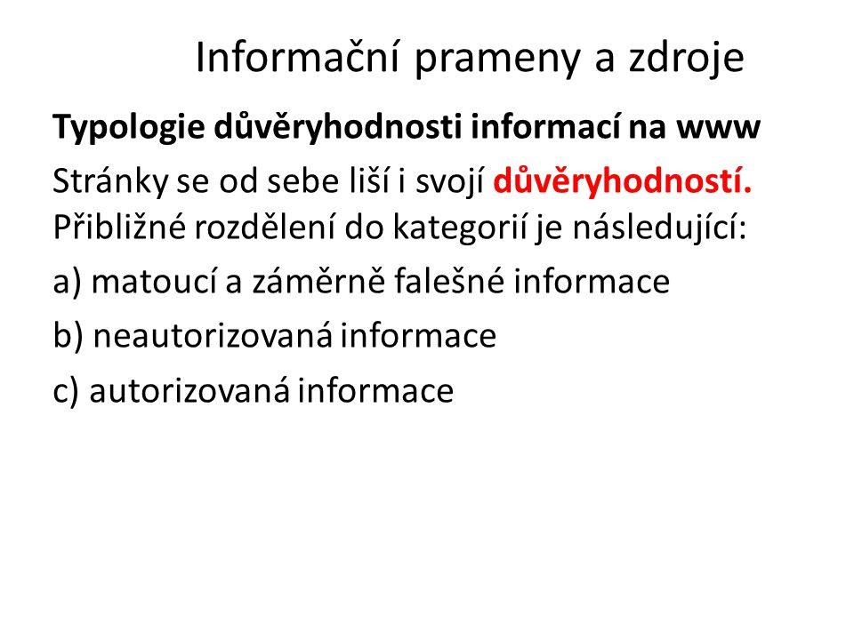 Informační prameny a zdroje Typologie důvěryhodnosti informací na www Stránky se od sebe liší i svojí důvěryhodností. Přibližné rozdělení do kategorií