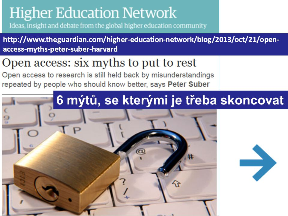 http://www.theguardian.com/higher-education-network/blog/2013/oct/21/open- access-myths-peter-suber-harvard 6 mýtů, se kterými je třeba skoncovat