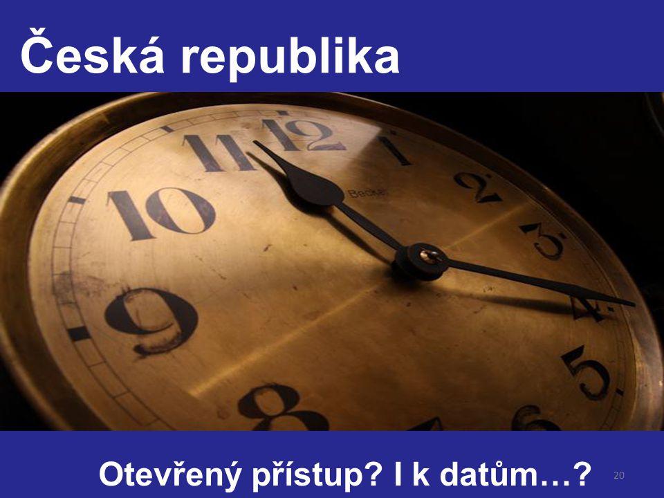 20 Česká republika Otevřený přístup? I k datům…?