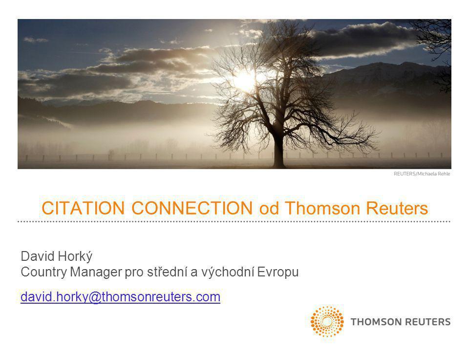 CITATION CONNECTION od Thomson Reuters David Horký Country Manager pro střední a východní Evropu david.horky@thomsonreuters.com