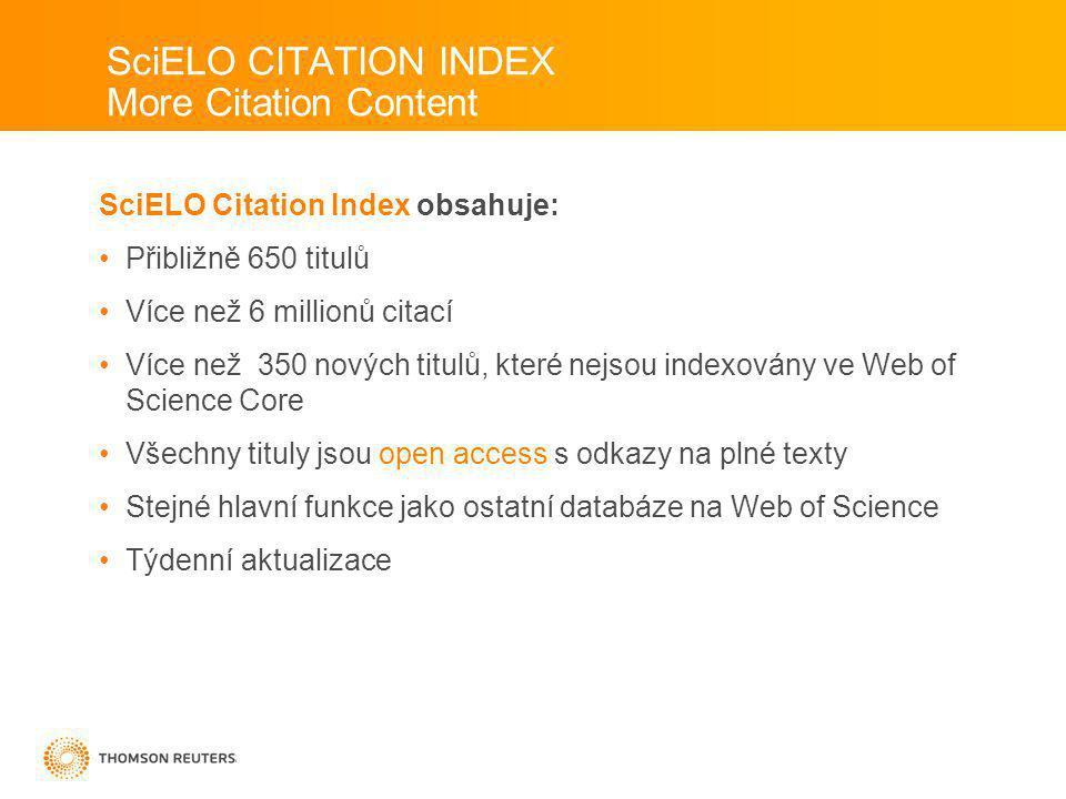 SciELO Citation Index obsahuje: Přibližně 650 titulů Více než 6 millionů citací Více než 350 nových titulů, které nejsou indexovány ve Web of Science Core Všechny tituly jsou open access s odkazy na plné texty Stejné hlavní funkce jako ostatní databáze na Web of Science Týdenní aktualizace SciELO CITATION INDEX More Citation Content
