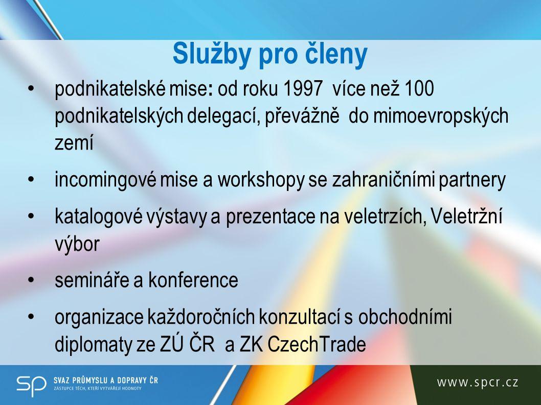 Služby pro členy podnikatelské mise : od roku 1997 více než 100 podnikatelských delegací, převážně do mimoevropských zemí incomingové mise a workshopy se zahraničními partnery katalogové výstavy a prezentace na veletrzích, Veletržní výbor semináře a konference organizace každoročních konzultací s obchodními diplomaty ze ZÚ ČR a ZK CzechTrade