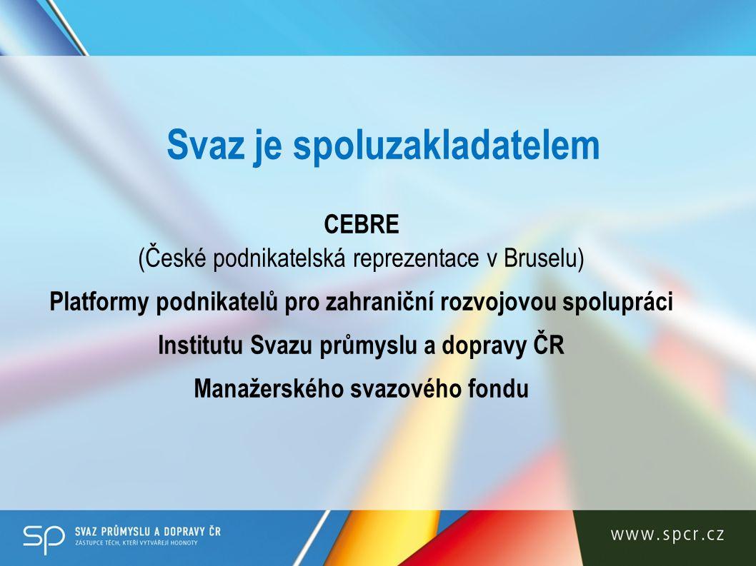 CEBRE Česká podnikatelská reprezentace v Bruselu – společná kancelář Svazu průmyslu a dopravy, Hospodářské komory a Konfederace podnikatelských a zaměstnavatelských svazů poskytuje zejména MSP poradenské služby a informace o unijní legislativě monitoruje fondy a programy EU (programy vnější pomoci i další komunitární programy) zajišťuje individuální školící stáže v Bruselu koordinuje spolupráci podnikatelské sféry s českými europoslanci www.cebre.cz
