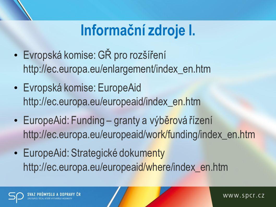 Informační zdroje I. Evropská komise: GŘ pro rozšíření http://ec.europa.eu/enlargement/index_en.htm Evropská komise: EuropeAid http://ec.europa.eu/eur