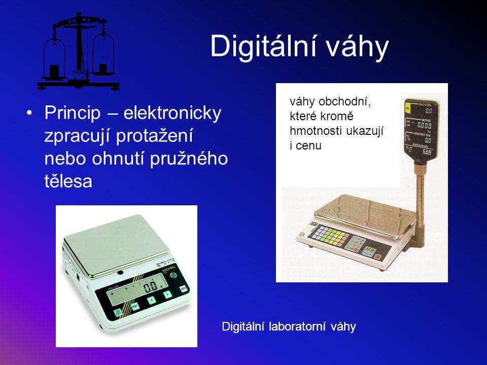 Digitální váhy Princip – elektronicky zpracují protažení nebo ohnutí pružného tělesa váhy obchodní, které kromě hmotnosti ukazují i cenu Digitální lab