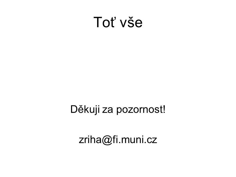 Toť vše Děkuji za pozornost! zriha@fi.muni.cz