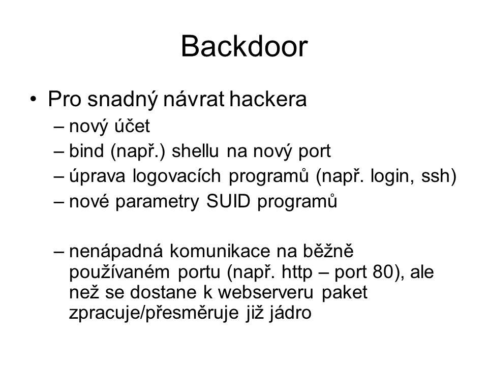Backdoor Pro snadný návrat hackera –nový účet –bind (např.) shellu na nový port –úprava logovacích programů (např.