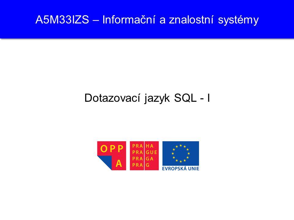 A5M33IZS – Informační a znalostní systémy Dotazovací jazyk SQL - I