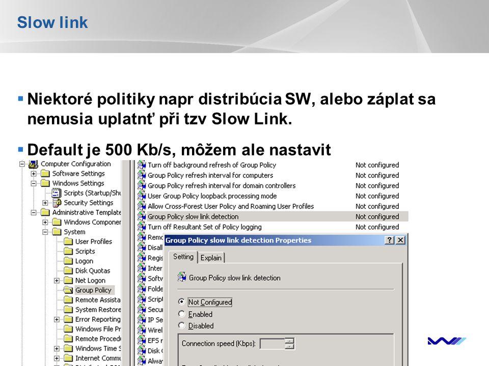 YOUR LOGO Slow link  Niektoré politiky napr distribúcia SW, alebo záplat sa nemusia uplatnť při tzv Slow Link.  Default je 500 Kb/s, môžem ale nasta