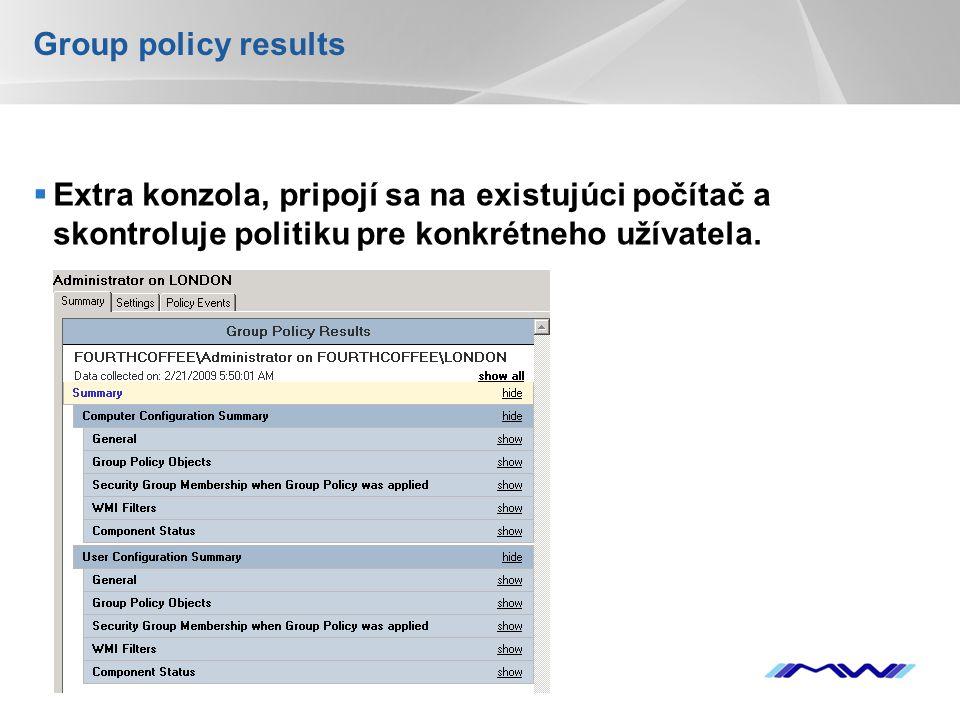 YOUR LOGO Group policy results  Extra konzola, pripojí sa na existujúci počítač a skontroluje politiku pre konkrétneho užívatela.