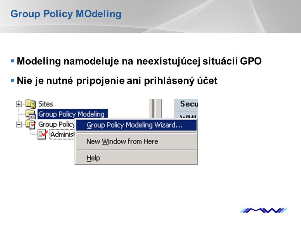 YOUR LOGO Group Policy MOdeling  Modeling namodeluje na neexistujúcej situácii GPO  Nie je nutné pripojenie ani prihlásený účet