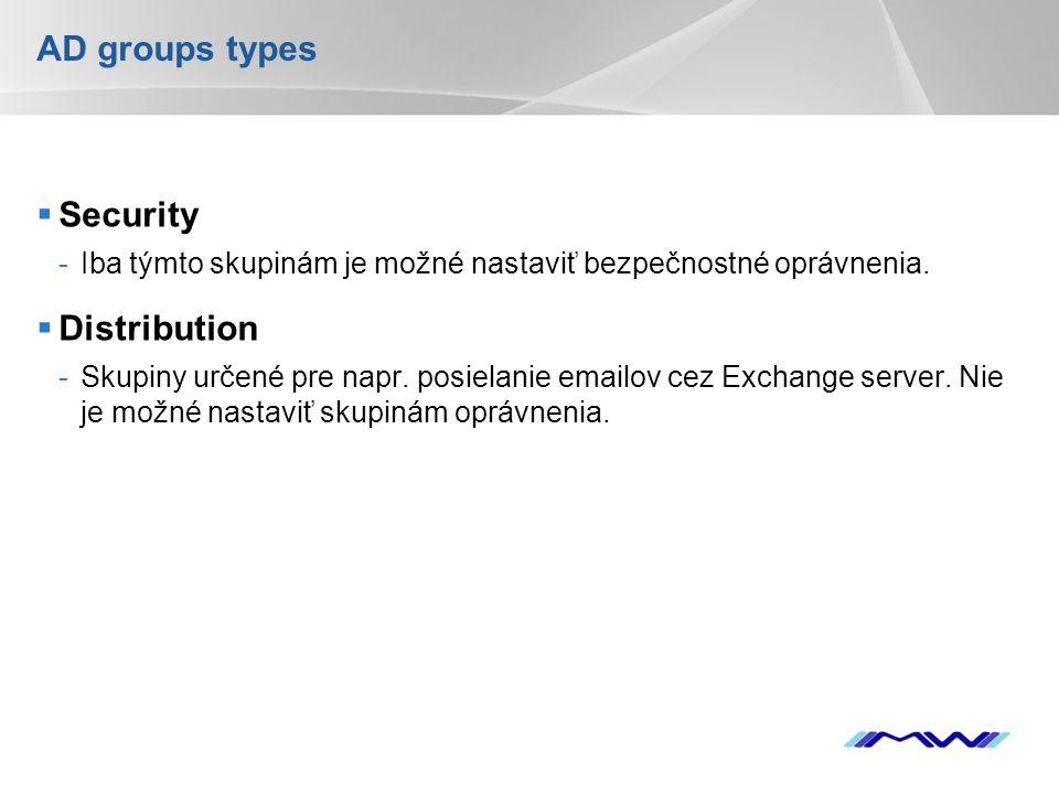 YOUR LOGO AD groups types  Security -Iba týmto skupinám je možné nastaviť bezpečnostné oprávnenia.  Distribution -Skupiny určené pre napr. posielani