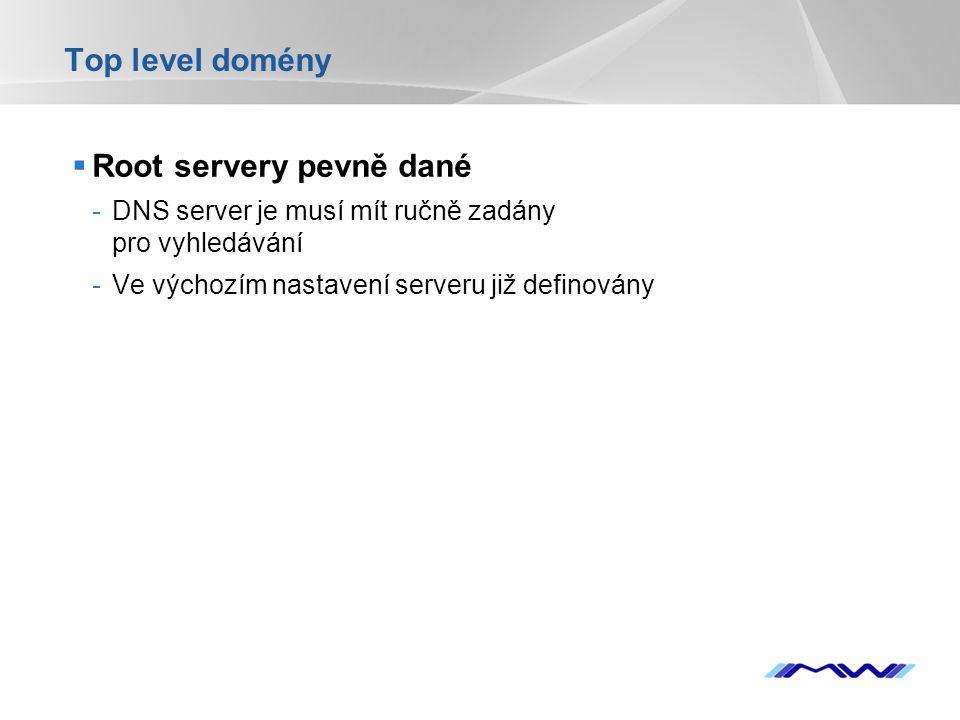 YOUR LOGO Top level domény  Root servery pevně dané -DNS server je musí mít ručně zadány pro vyhledávání -Ve výchozím nastavení serveru již definován