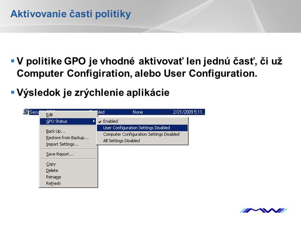 YOUR LOGO Aktivovanie časti politiky  V politike GPO je vhodné aktivovať len jednú časť, či už Computer Configiration, alebo User Configuration.  Vý