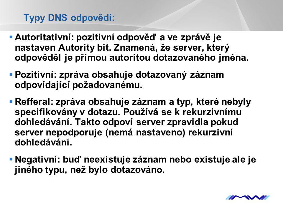 YOUR LOGO Typy DNS odpovědí:  Autoritativní: pozitivní odpověď a ve zprávě je nastaven Autority bit. Znamená, že server, který odpověděl je přímou au