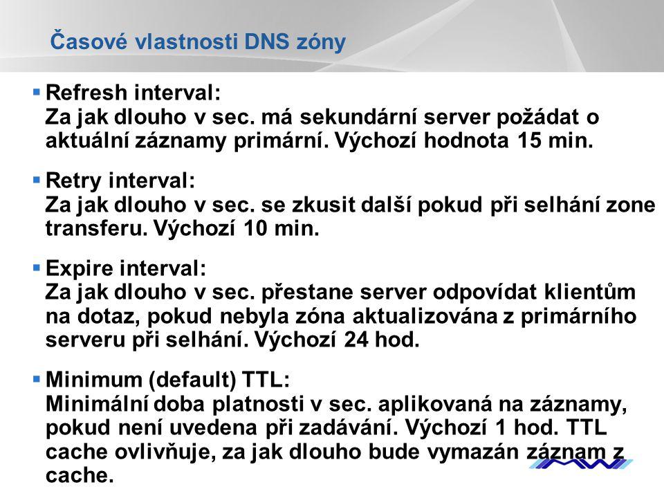 YOUR LOGO Časové vlastnosti DNS zóny  Refresh interval: Za jak dlouho v sec. má sekundární server požádat o aktuální záznamy primární. Výchozí hodnot