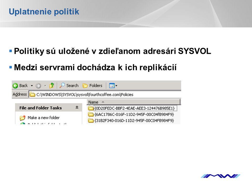 YOUR LOGO Uplatnenie politik  Politiky sú uložené v zdieľanom adresári SYSVOL  Medzi servrami dochádza k ich replikácií