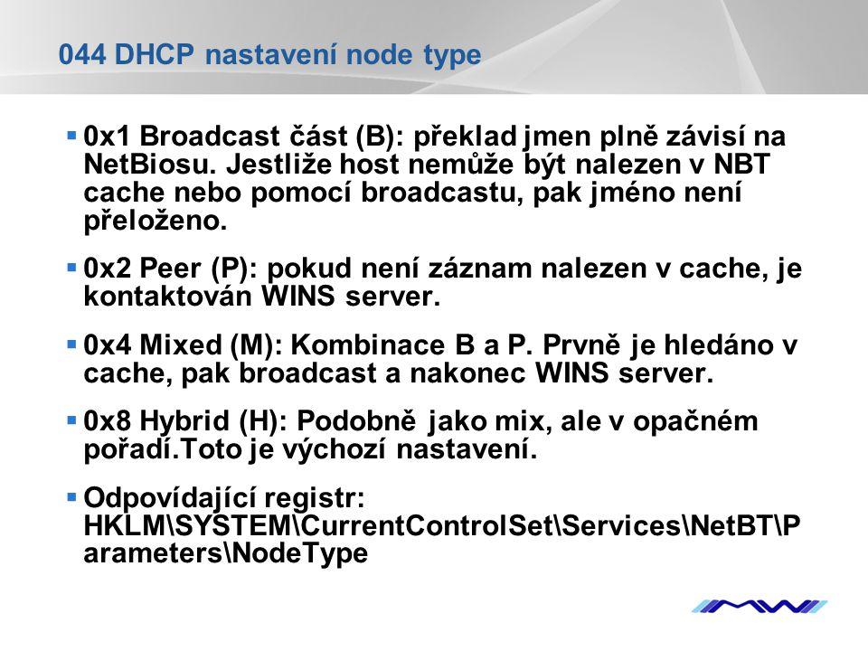 YOUR LOGO 044 DHCP nastavení node type  0x1 Broadcast část (B): překlad jmen plně závisí na NetBiosu. Jestliže host nemůže být nalezen v NBT cache ne