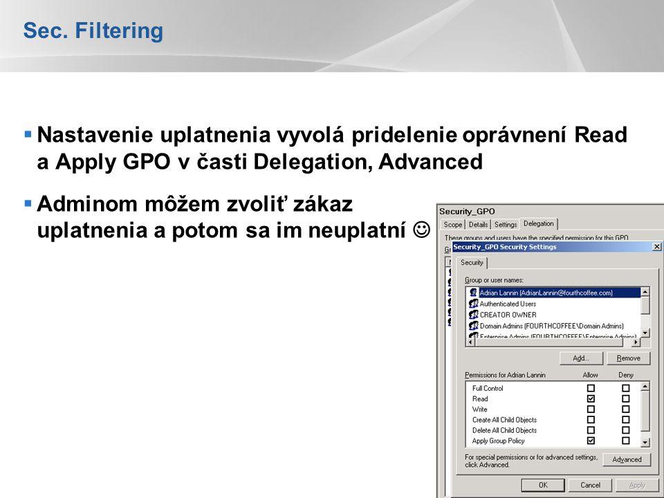 YOUR LOGO Sec. Filtering  Nastavenie uplatnenia vyvolá pridelenie oprávnení Read a Apply GPO v časti Delegation, Advanced  Adminom môžem zvoliť záka