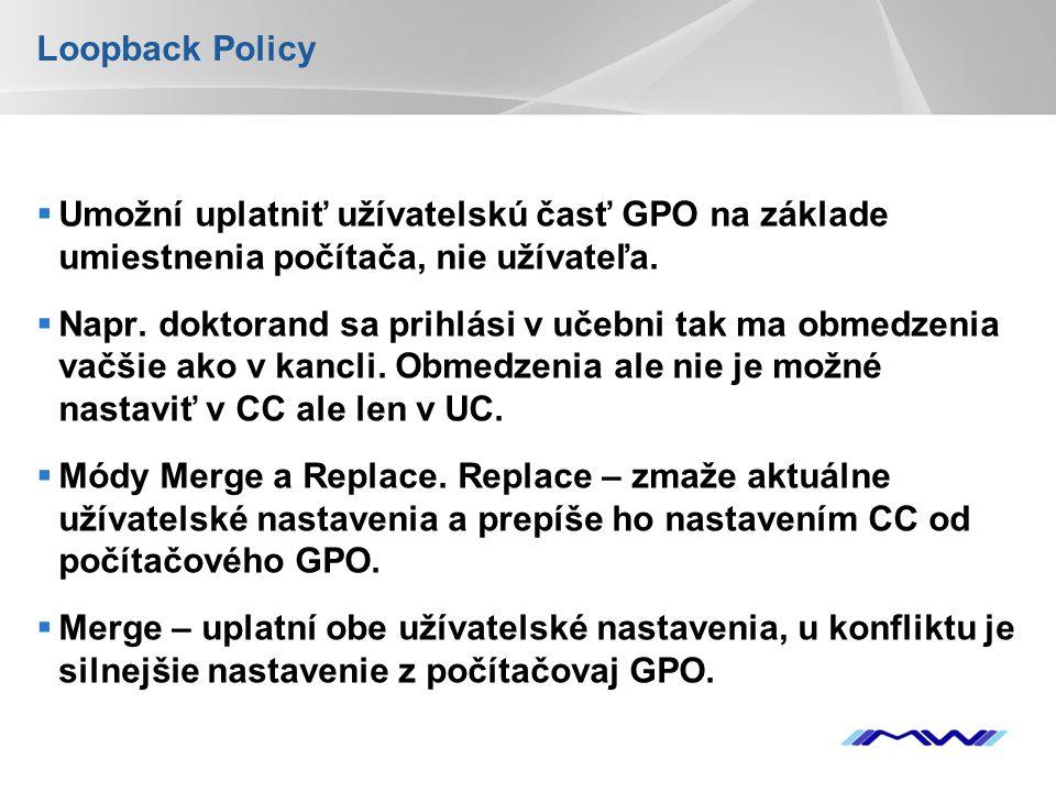 YOUR LOGO Loopback Policy  Umožní uplatniť užívatelskú časť GPO na základe umiestnenia počítača, nie užívateľa.  Napr. doktorand sa prihlási v učebn
