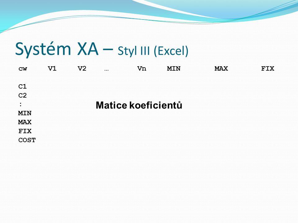 Systém XA – Styl III (Excel) cwV1V2 …VnMIN MAX FIX C1 C2 : MIN MAX FIX COST Matice koeficientů