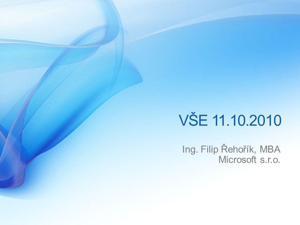 VŠE 11.10.2010 Ing. Filip Řehořík, MBA Microsoft s.r.o.