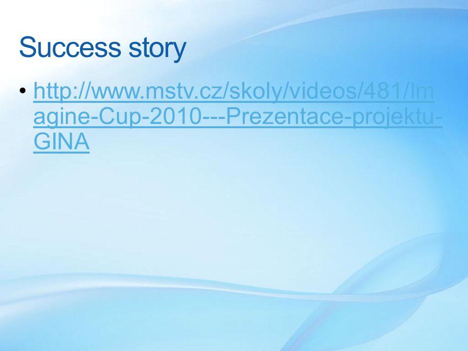 Success story http://www.mstv.cz/skoly/videos/481/Im agine-Cup-2010---Prezentace-projektu- GINAhttp://www.mstv.cz/skoly/videos/481/Im agine-Cup-2010---Prezentace-projektu- GINA