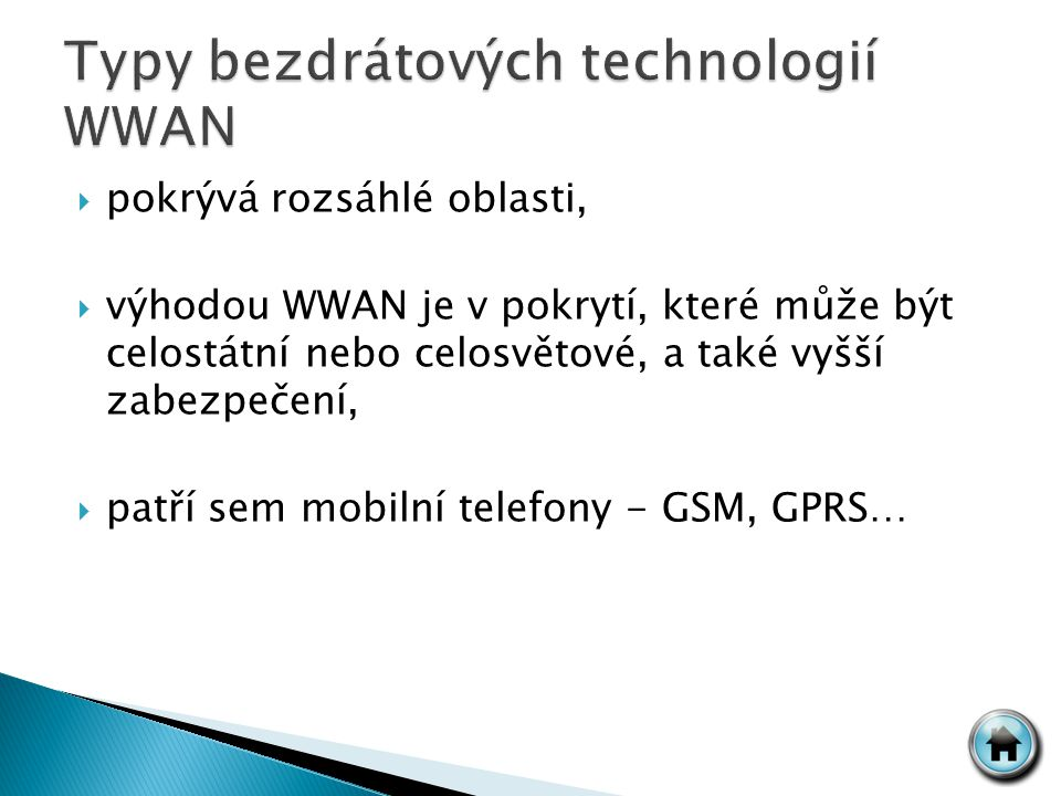  pokrývá rozsáhlé oblasti,  výhodou WWAN je v pokrytí, které může být celostátní nebo celosvětové, a také vyšší zabezpečení,  patří sem mobilní telefony - GSM, GPRS…